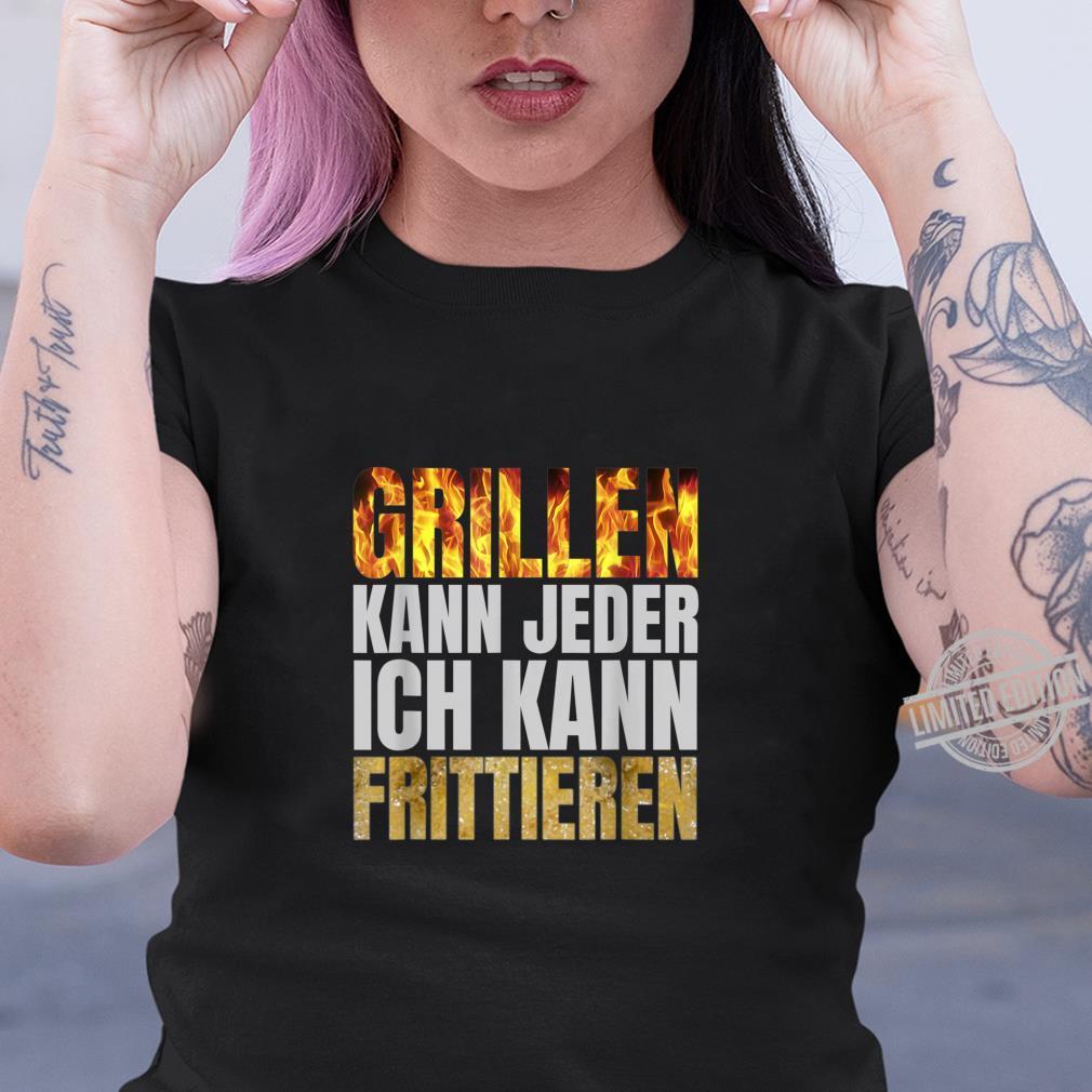 Grillen Kann Jeder Ich Kann Frittieren Fritteuse Grill Shirt