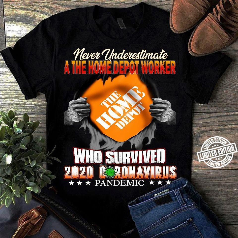 Never underestimate a the home depot worker the home depot who survived 2020 Coranavirus pandemic shirt