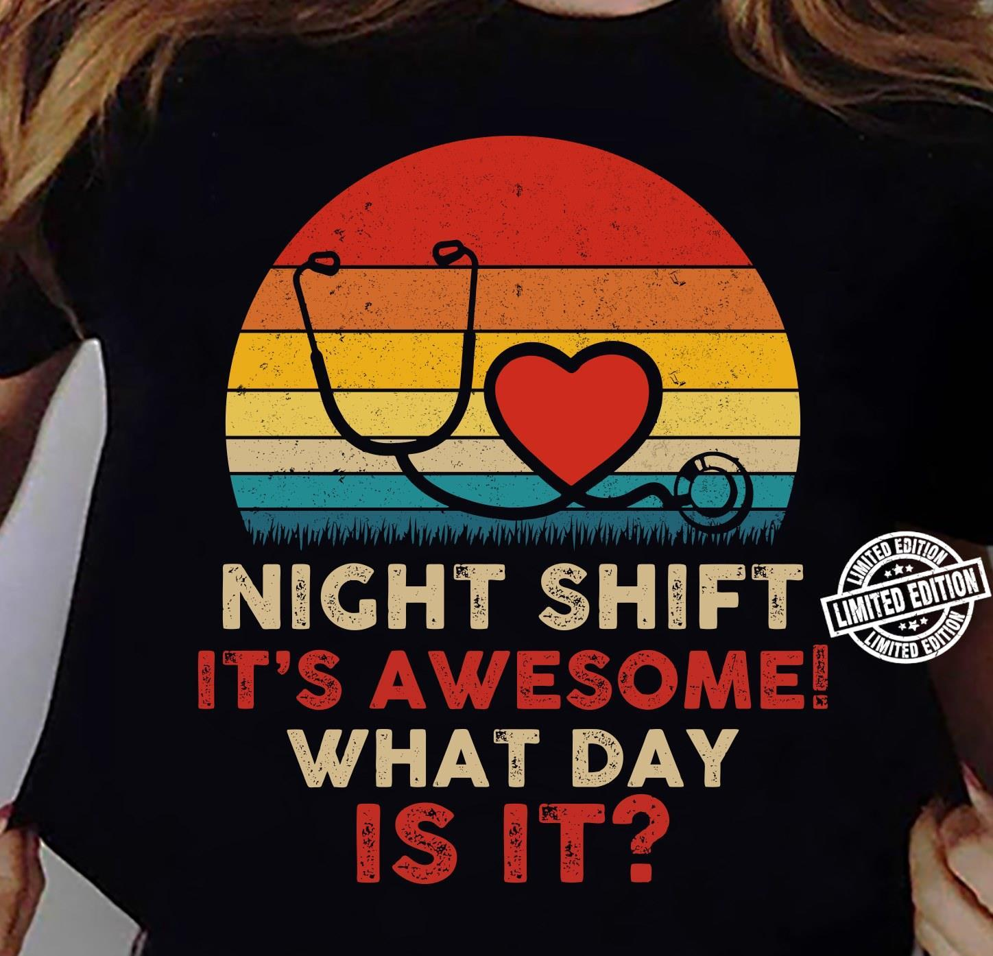 Night shift it's awesome what day is it shirt