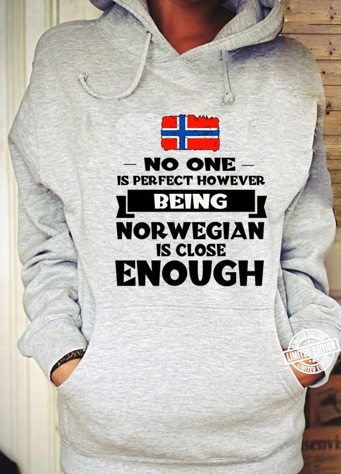 No one is perfect however being norwegian is close enough shirt