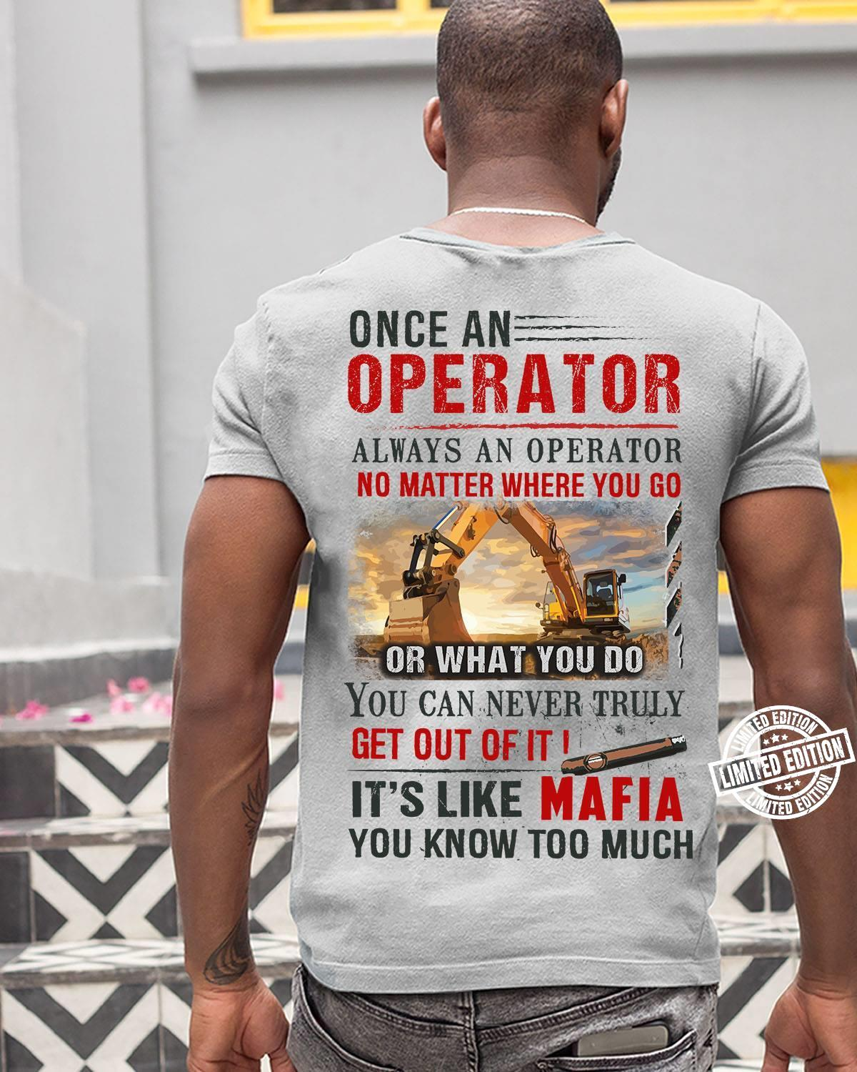 Once an operator always an operator no matter where you go or that you do you can never truly get out of it shirt