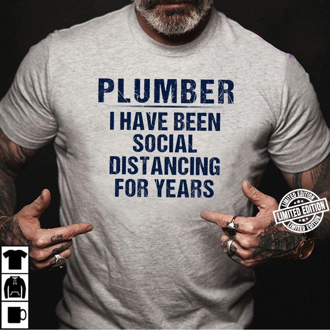 Plumber I have been social distancing for years shirt