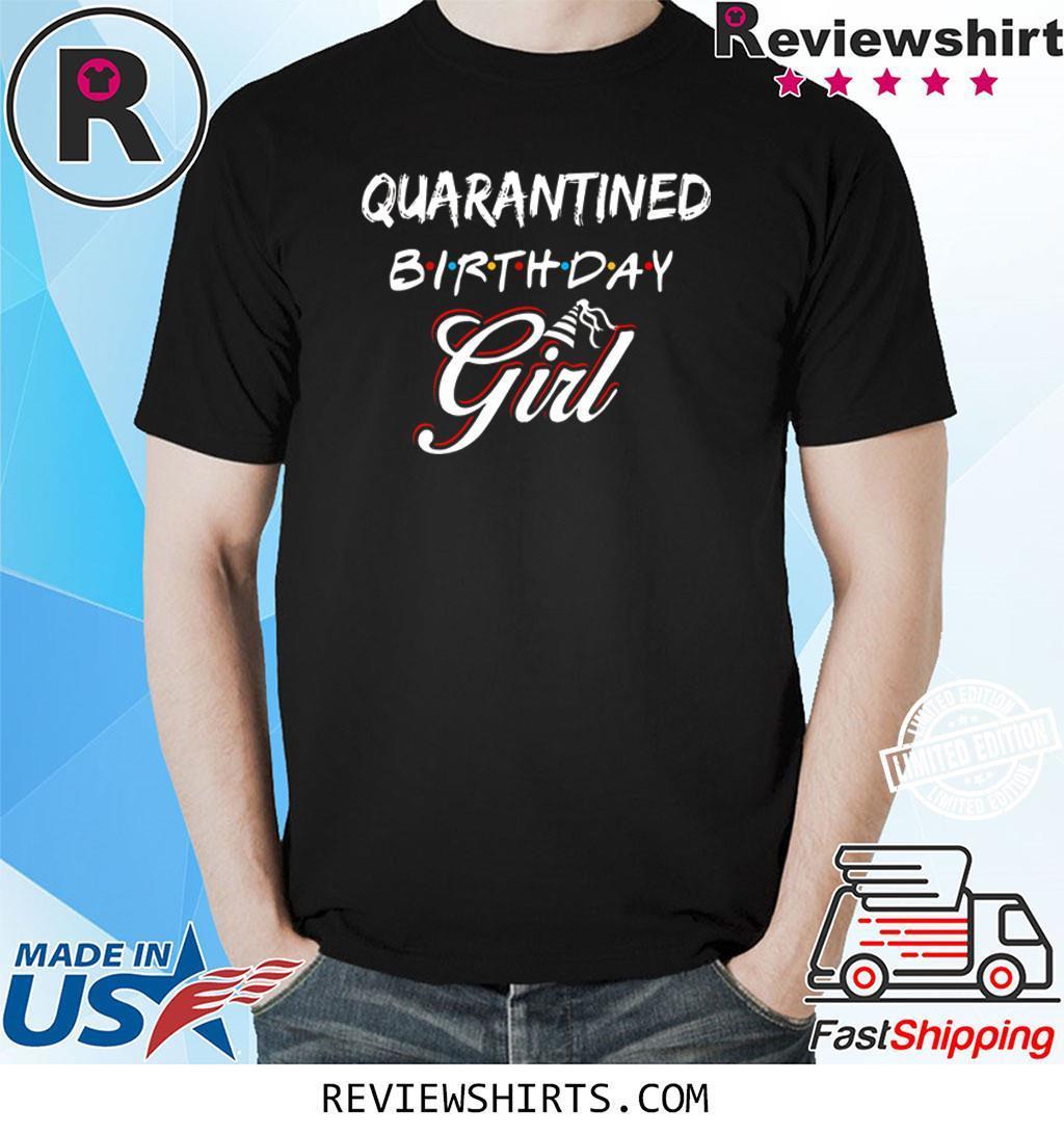 Quarantined Birthday Girl Shirt Birthday 2020 Quarantine April Shirt